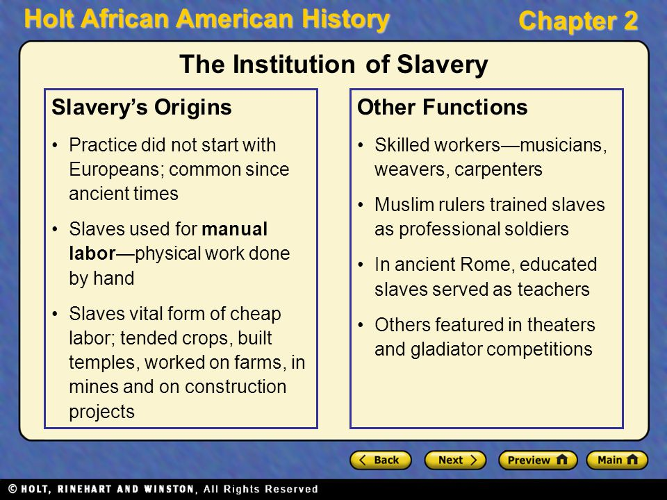 Holt African American History Chapter 2 The Institution of Slavery Slavery's Origins Practice did not start with Europeans; common since ancient times
