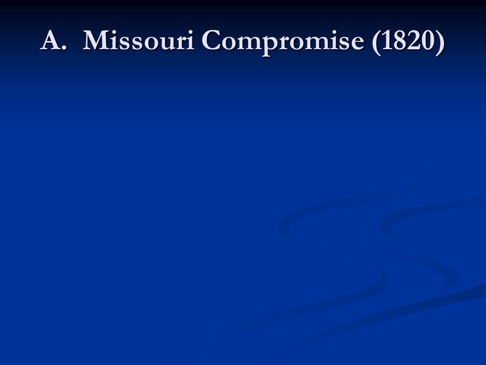 A. Missouri Compromise (1820)
