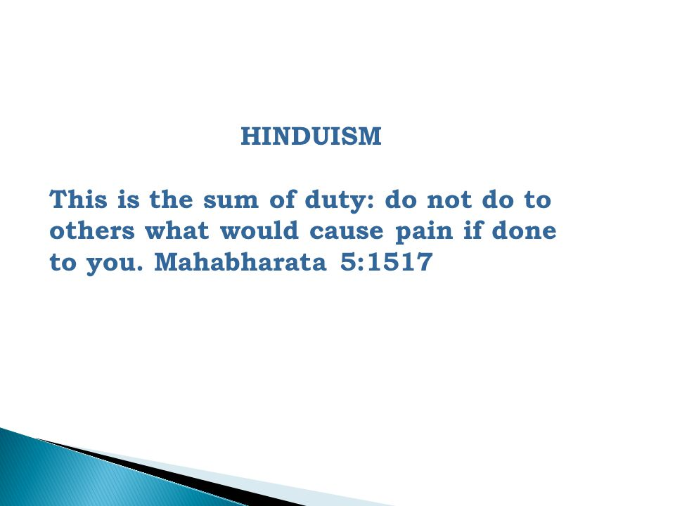 HINDUISM This is the sum of duty: do not do to others what would cause pain if done to you.
