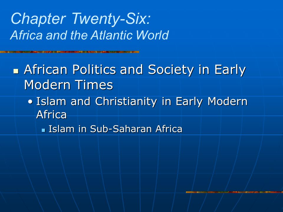 African Politics and Society in Early Modern Times African Politics and Society in Early Modern Times Islam and Christianity in Early Modern AfricaIslam and Christianity in Early Modern Africa Islam in Sub-Saharan Africa Islam in Sub-Saharan Africa Chapter Twenty-Six: Africa and the Atlantic World