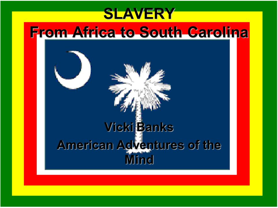 SLAVERY From Africa to South Carolina Vicki Banks American Adventures of the Mind