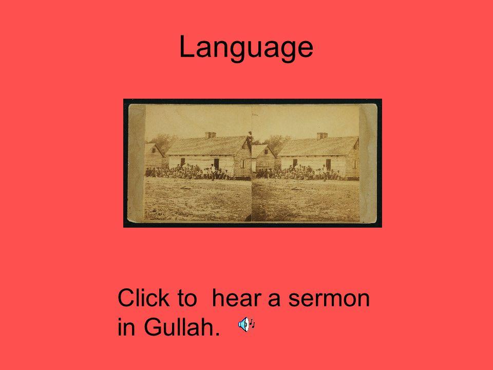 Language Click to hear a sermon in Gullah.