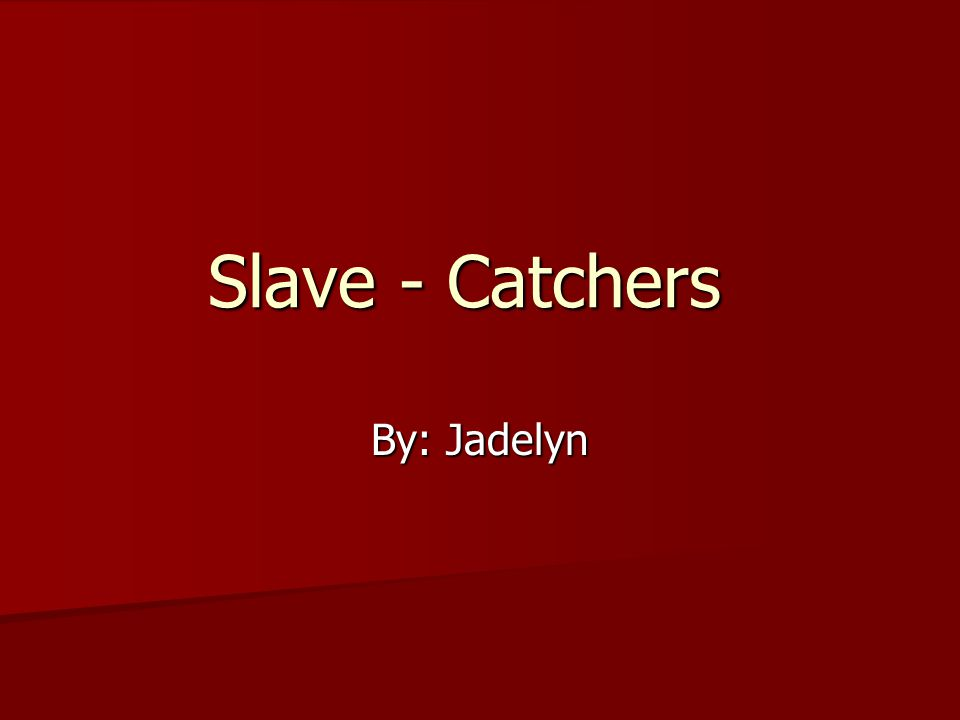 Slave - Catchers By: Jadelyn