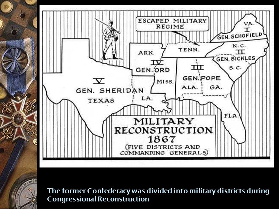 The former Confederacy was divided into military districts during Congressional Reconstruction