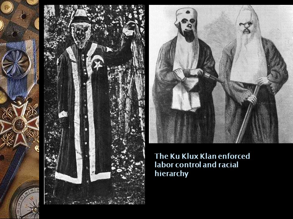 The Ku Klux Klan enforced labor control and racial hierarchy