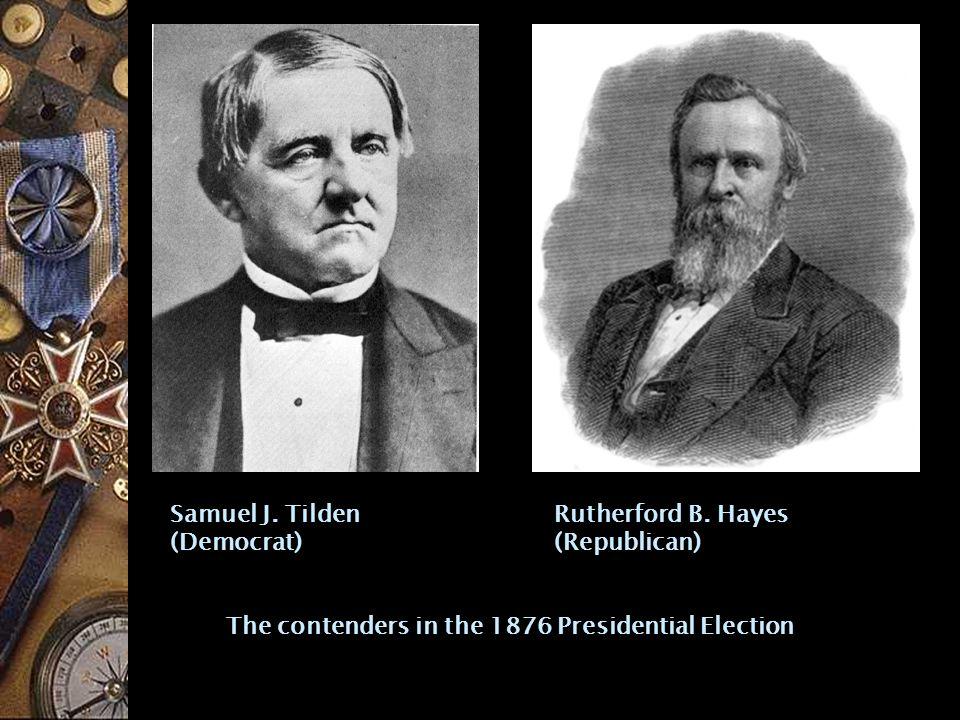 Rutherford B.Hayes (Republican) Samuel J.