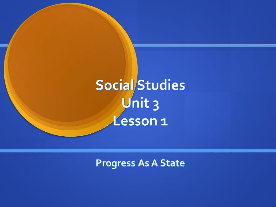 Social Studies Unit 3 Lesson 1 Progress As A State