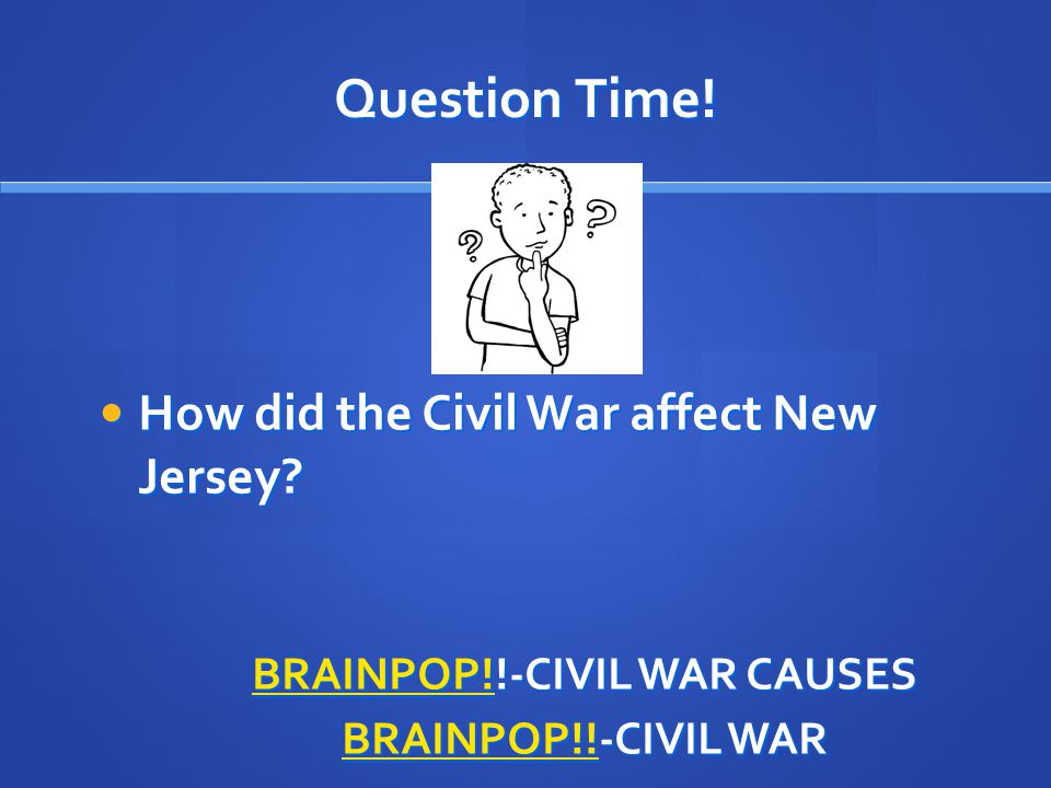Question Time. How did the Civil War affect New Jersey.