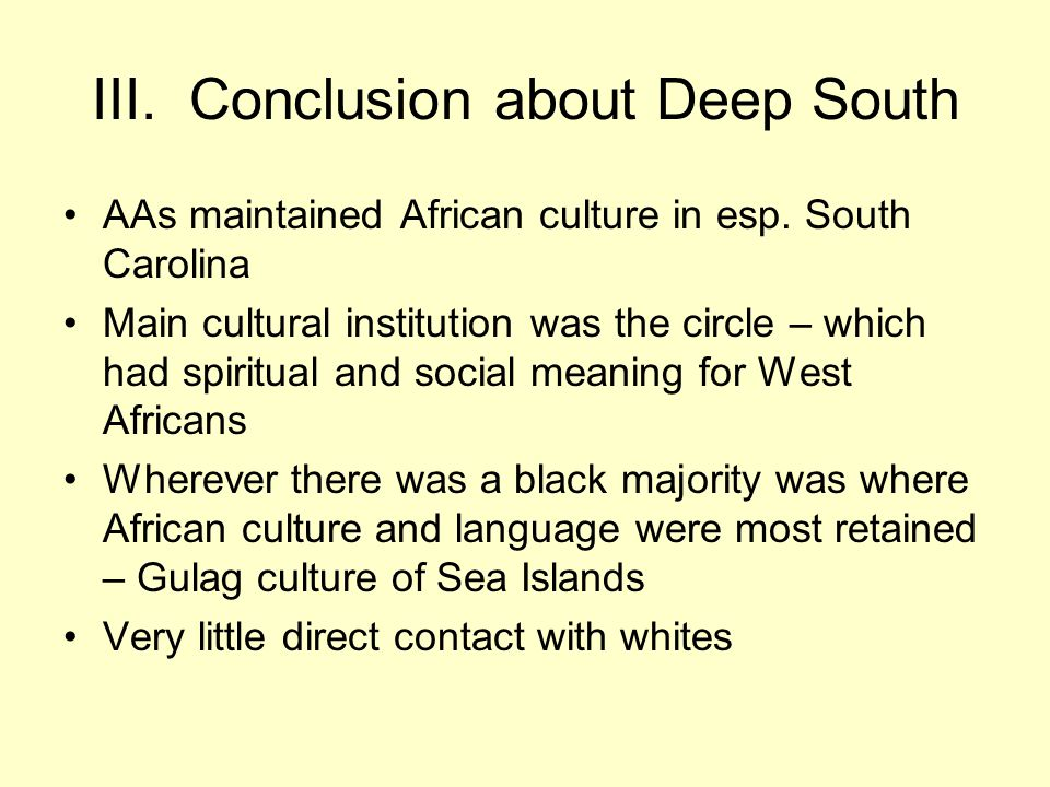 III. Conclusion about Deep South AAs maintained African culture in esp.