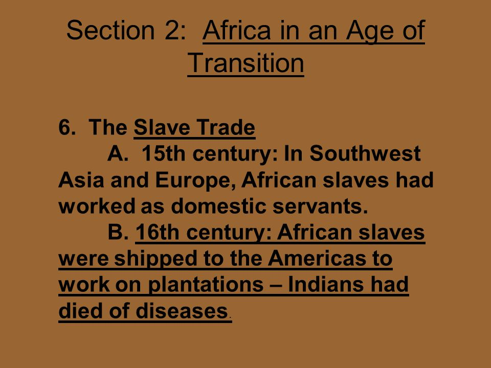 Section 2: Africa in an Age of Transition 6. The Slave Trade A.