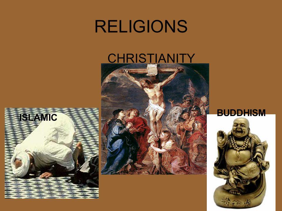 RELIGIONS CHRISTIANITY ISLAMIC BUDDHISM