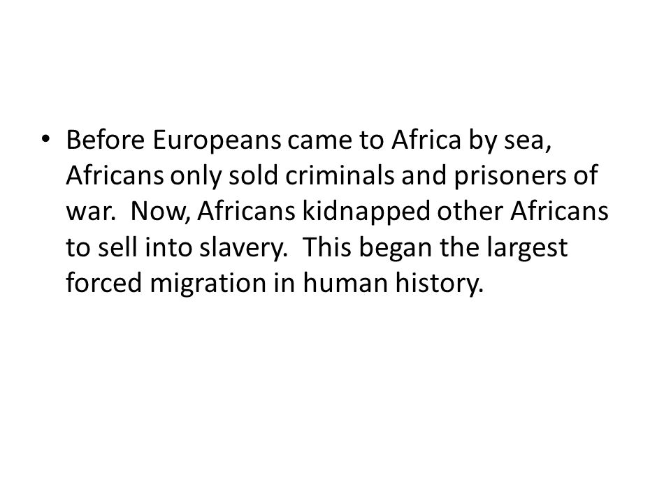 Before Europeans came to Africa by sea, Africans only sold criminals and prisoners of war.