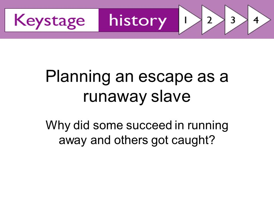 Planning an escape as a runaway slave Why did some succeed in running away and others got caught