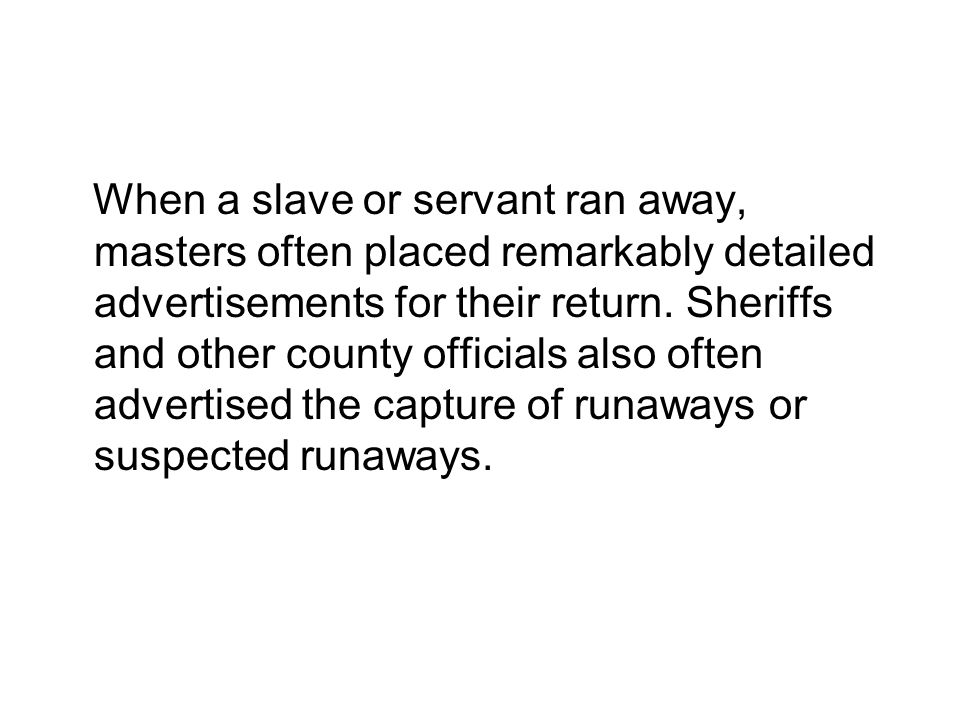 Let's look at one example In 1770, three newly imported Africans ran away from James Buchanan of Richmond.