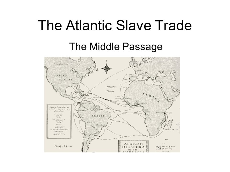 The Atlantic Slave Trade The Middle Passage You are going to research conditions on the Middle Passage.