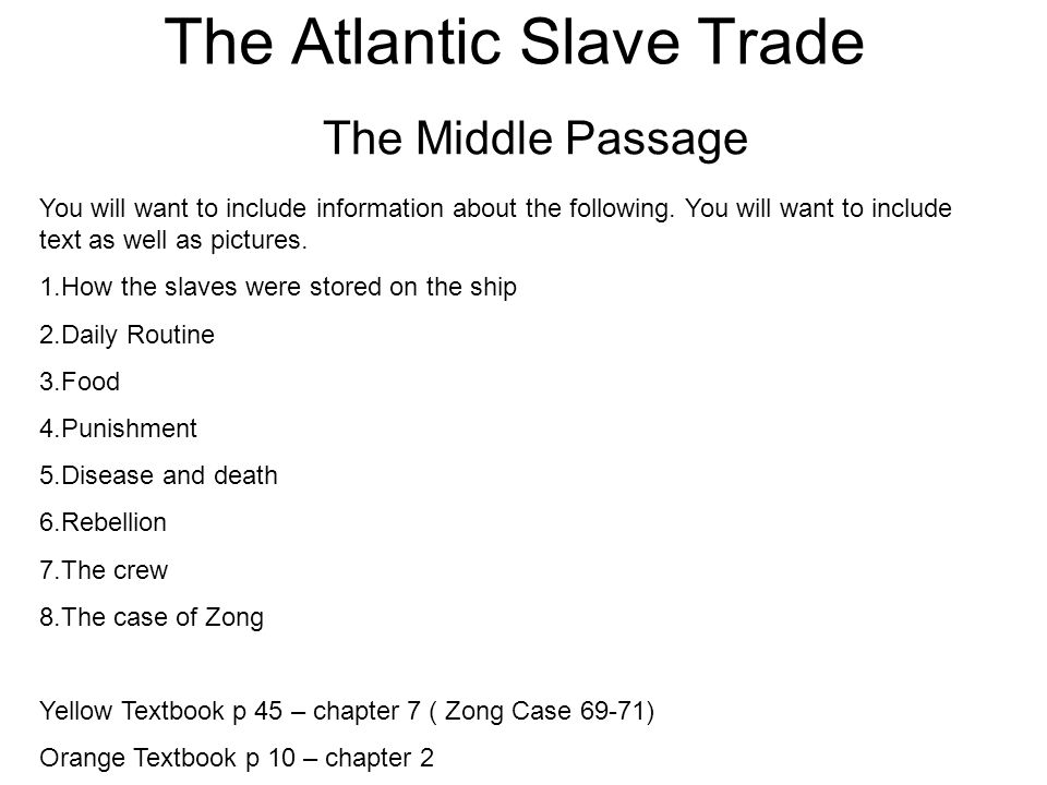 The Atlantic Slave Trade The Middle Passage You will want to include information about the following.