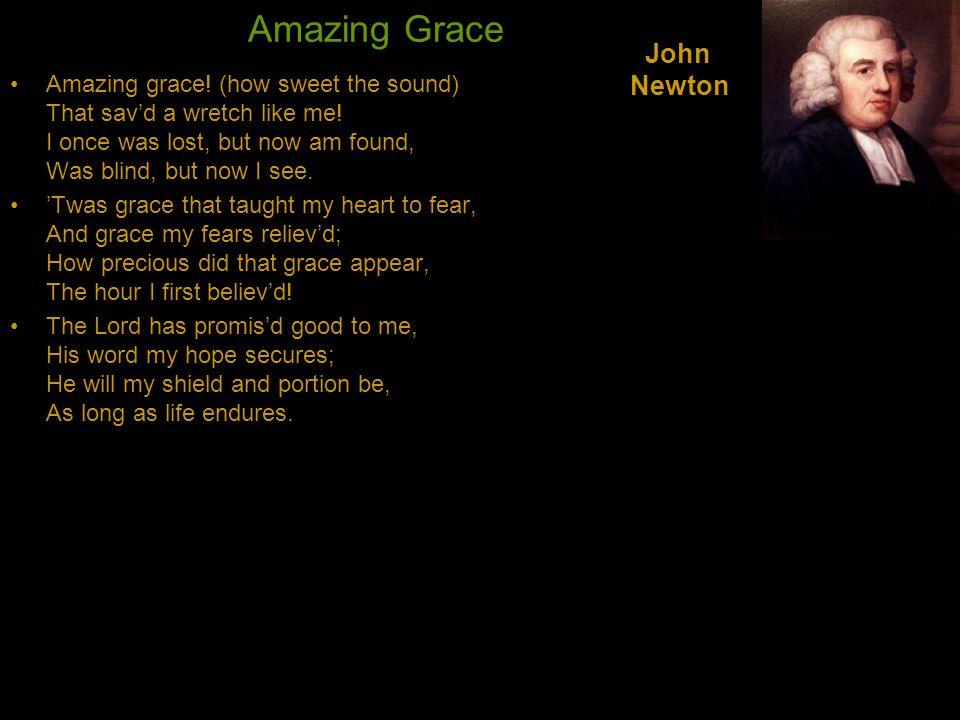 Amazing Grace Amazing grace. (how sweet the sound) That sav'd a wretch like me.
