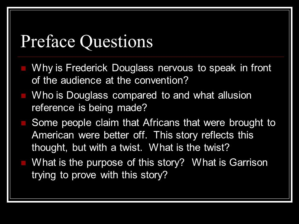 Preface Questions Why is Frederick Douglass nervous to speak in front of the audience at the convention.
