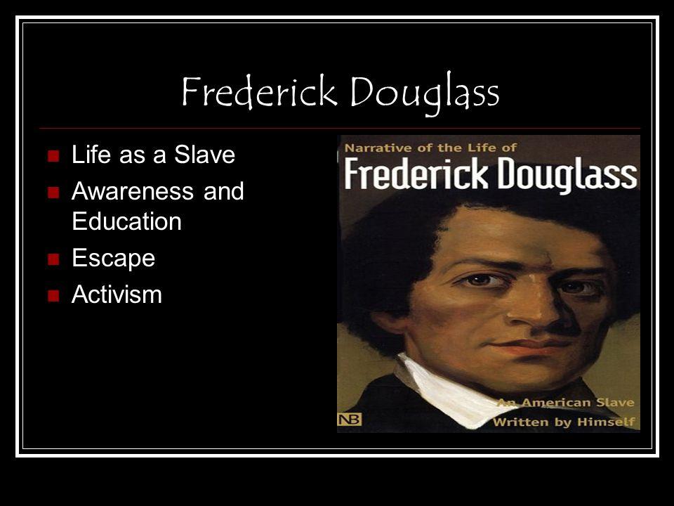 Frederick Douglass Life as a Slave Awareness and Education Escape Activism
