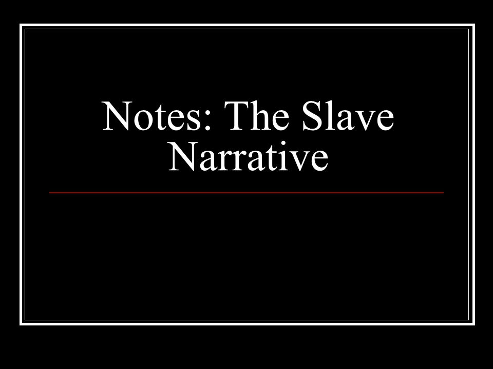 Notes: The Slave Narrative