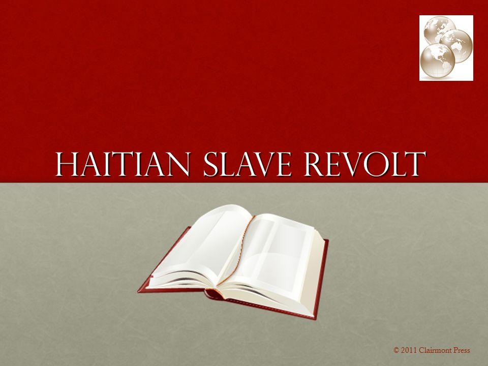 Haitian Slave Revolt © 2011 Clairmont Press