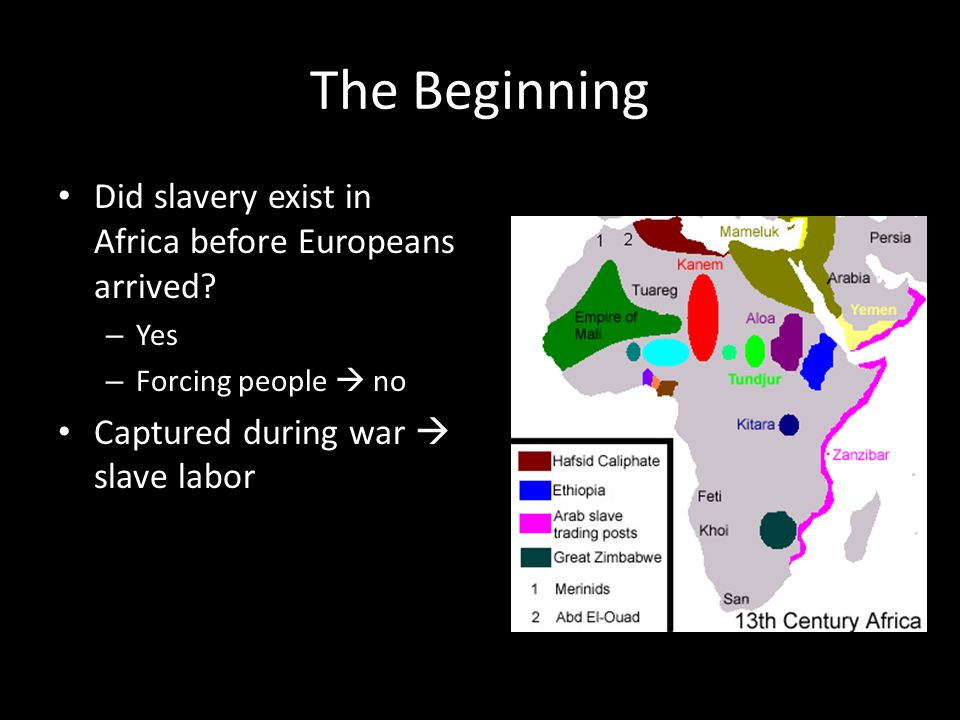 The Beginning Did slavery exist in Africa before Europeans arrived.
