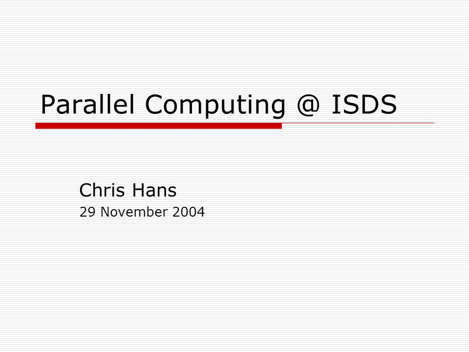 Parallel Computing @ ISDS2 Organization  Basics of Parallel Computing Structural Computational  Coding for Distributed Computing  Examples  Resources at Duke CSEM Cluster