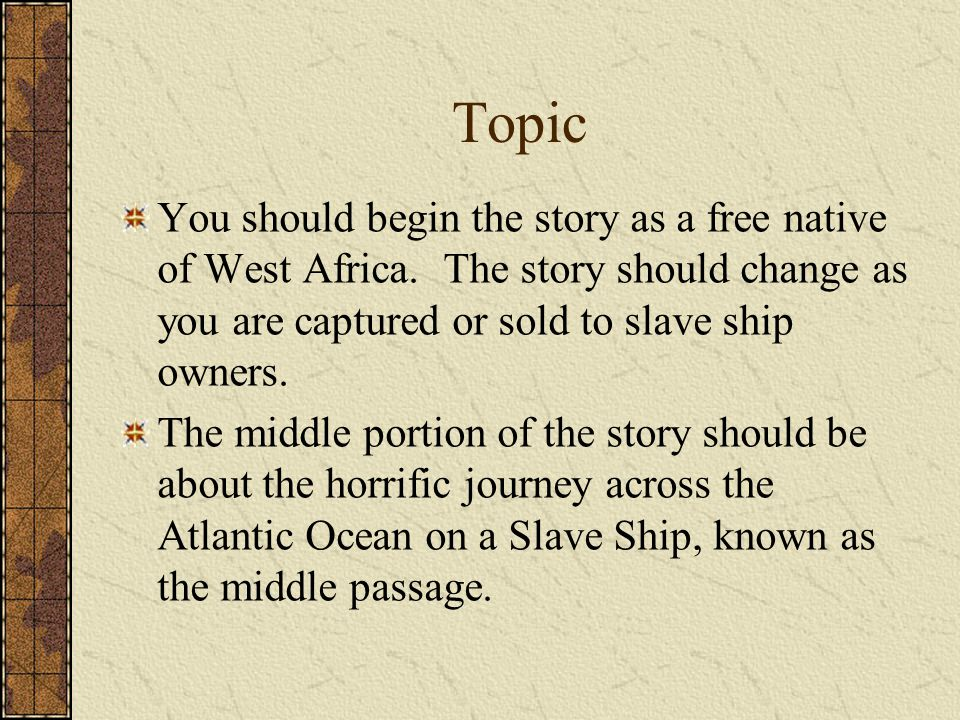 Topic You should begin the story as a free native of West Africa.