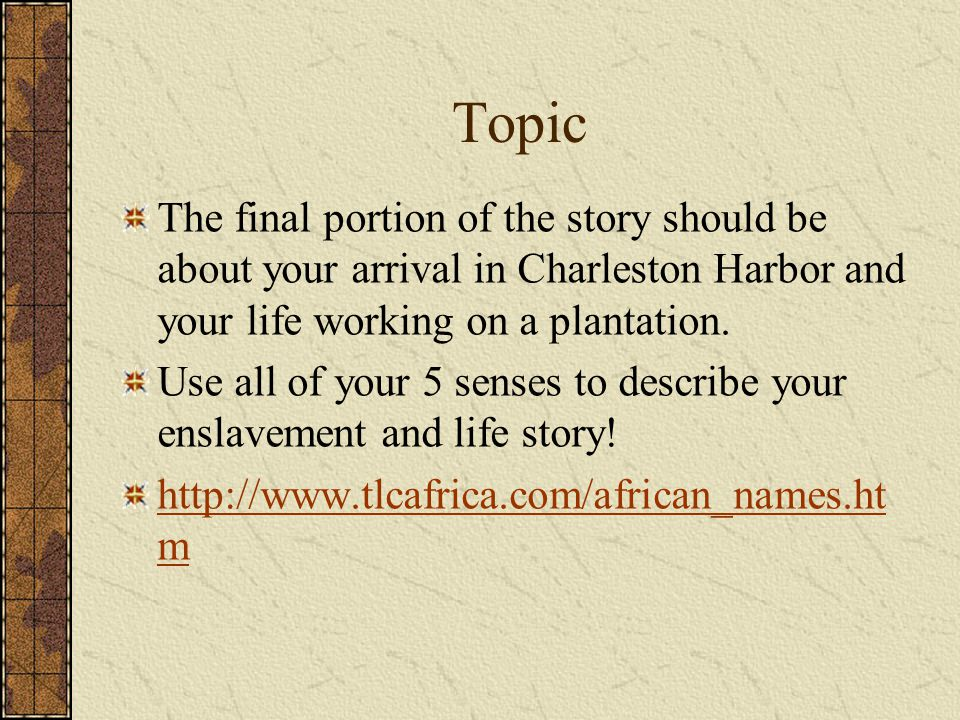 Topic The final portion of the story should be about your arrival in Charleston Harbor and your life working on a plantation.