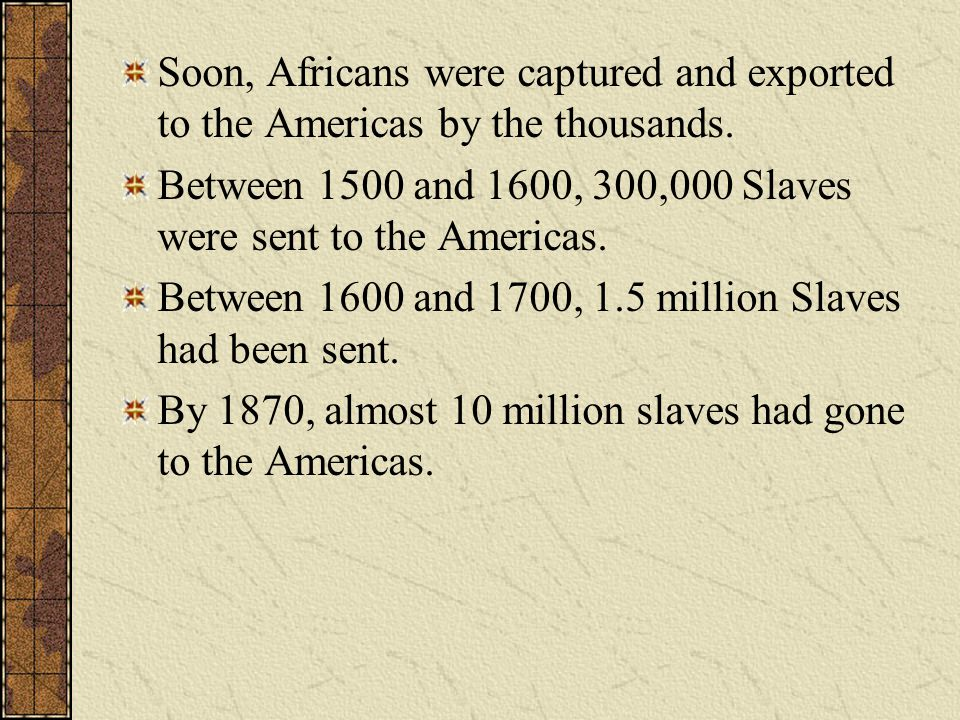Soon, Africans were captured and exported to the Americas by the thousands.