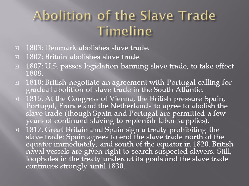  1803: Denmark abolishes slave trade.  1807: Britain abolishes slave trade.
