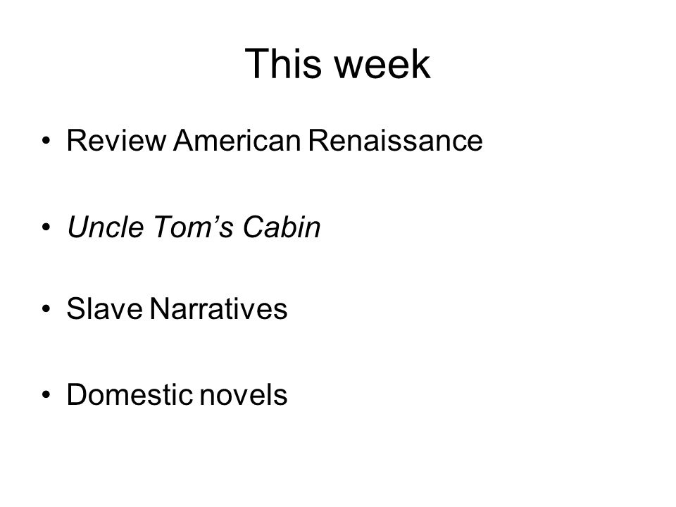 This week Review American Renaissance Uncle Tom's Cabin Slave Narratives Domestic novels