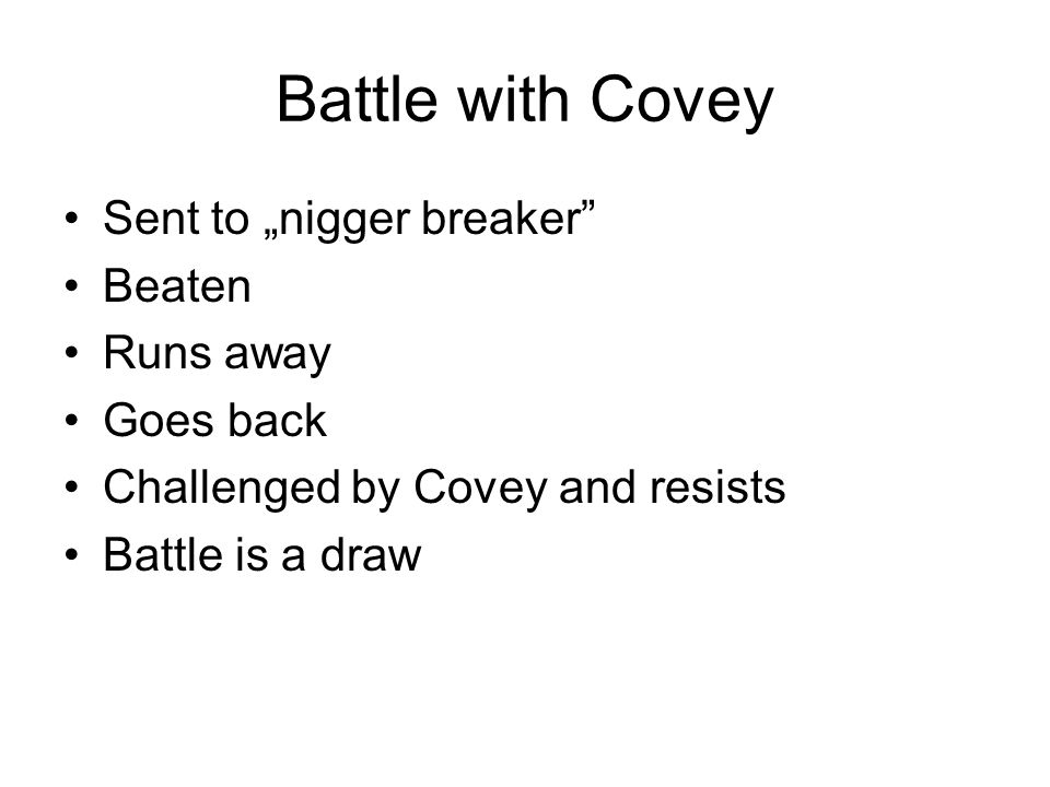 "Battle with Covey Sent to ""nigger breaker Beaten Runs away Goes back Challenged by Covey and resists Battle is a draw"