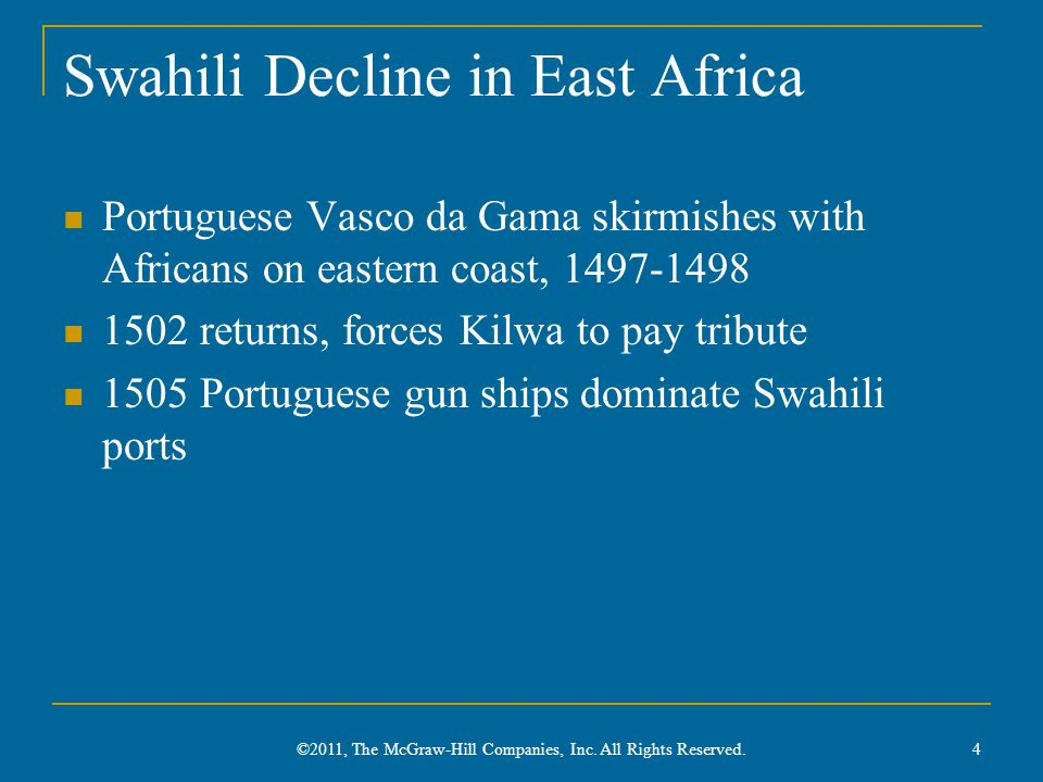 Swahili Decline in East Africa Portuguese Vasco da Gama skirmishes with Africans on eastern coast, 1497-1498 1502 returns, forces Kilwa to pay tribute