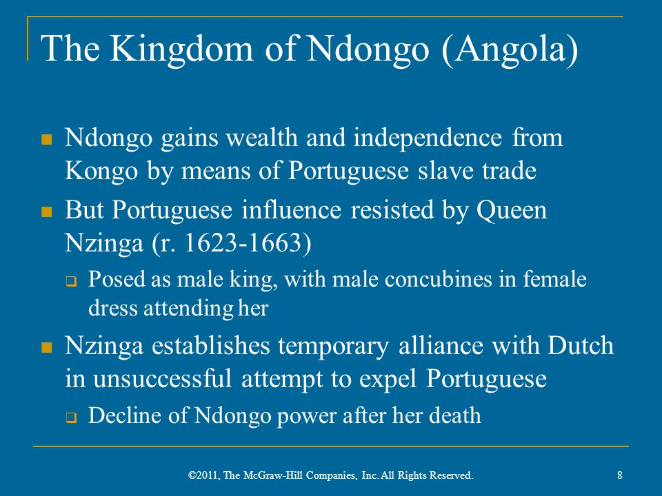 The Kingdom of Ndongo (Angola) Ndongo gains wealth and independence from Kongo by means of Portuguese slave trade But Portuguese influence resisted by