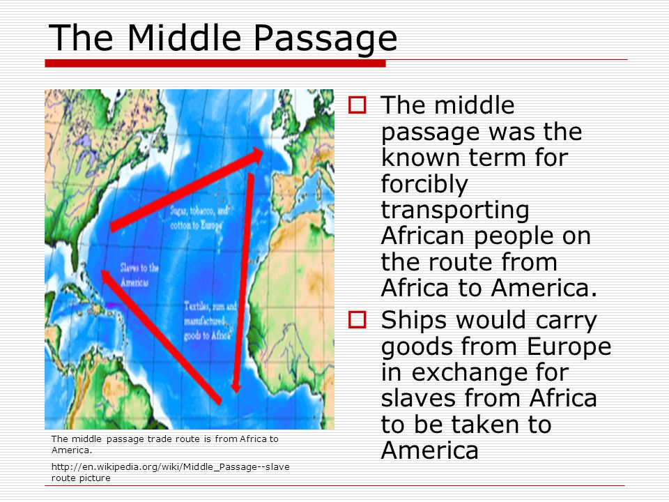 The Middle Passage  The middle passage was the known term for forcibly transporting African people on the route from Africa to America.