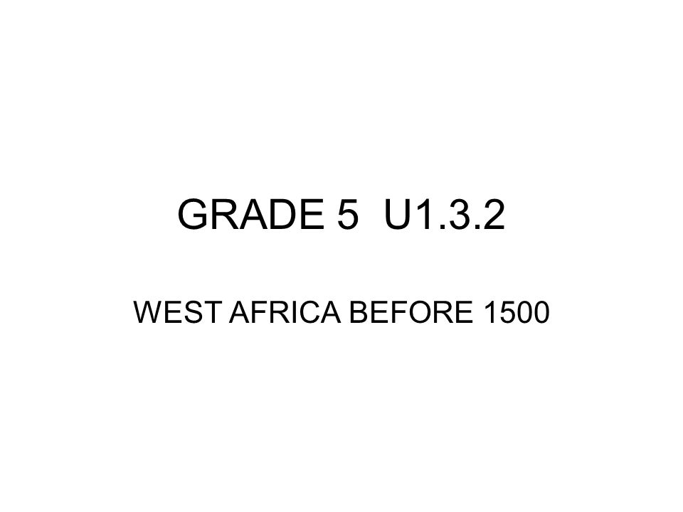 GRADE 5 U1.3.2 WEST AFRICA BEFORE 1500