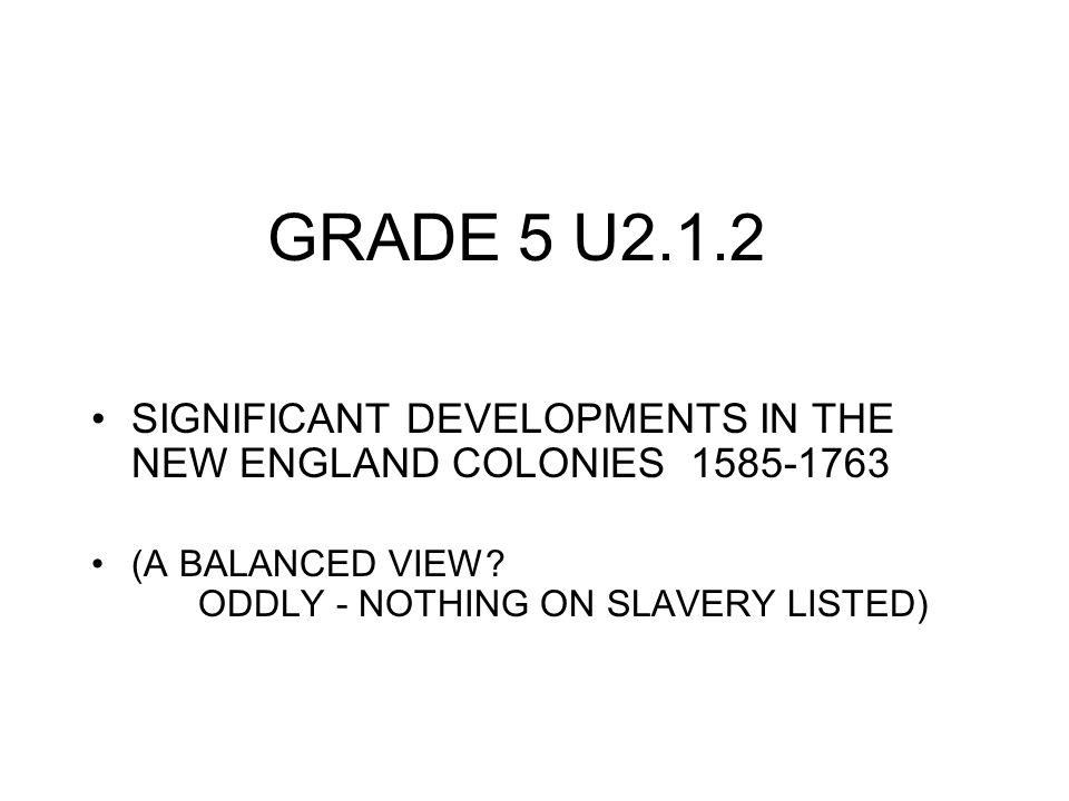 GRADE 5 U2.1.2 SIGNIFICANT DEVELOPMENTS IN THE NEW ENGLAND COLONIES 1585-1763 (A BALANCED VIEW.