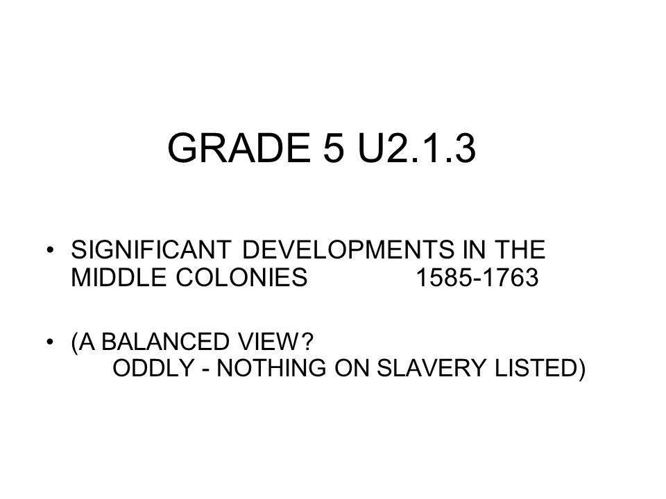 GRADE 5 U2.1.3 SIGNIFICANT DEVELOPMENTS IN THE MIDDLE COLONIES 1585-1763 (A BALANCED VIEW? ODDLY - NOTHING ON SLAVERY LISTED)