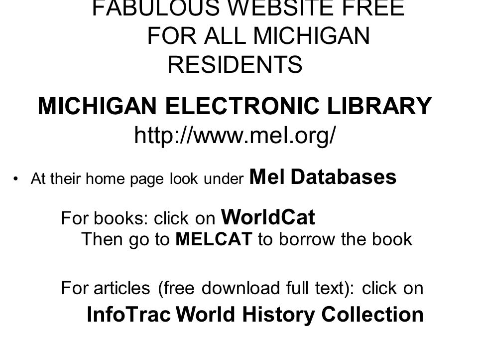 FABULOUS WEBSITE FREE FOR ALL MICHIGAN RESIDENTS MICHIGAN ELECTRONIC LIBRARY http://www.mel.org/ At their home page look under Mel Databases For books