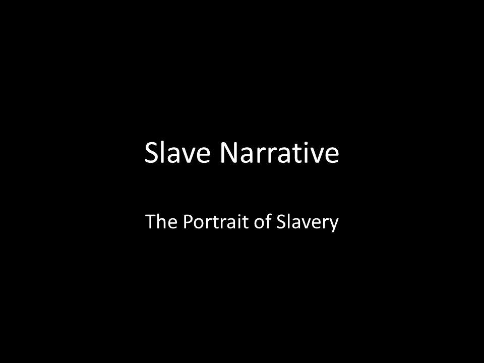 Slave Narrative The Portrait of Slavery