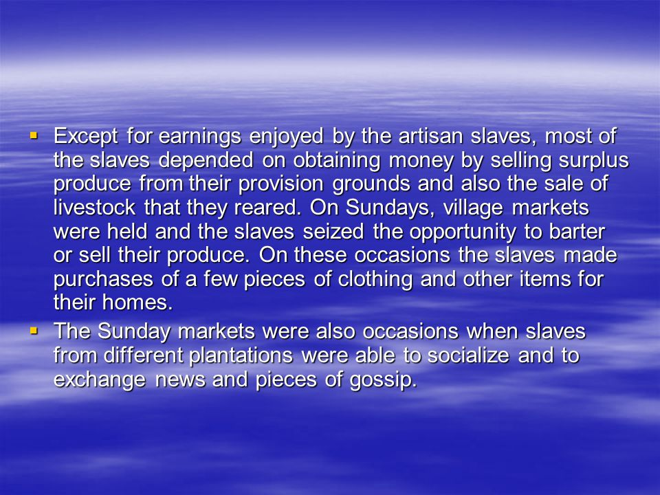 Except for earnings enjoyed by the artisan slaves, most of the slaves depended on obtaining money by selling surplus produce from their provision gr