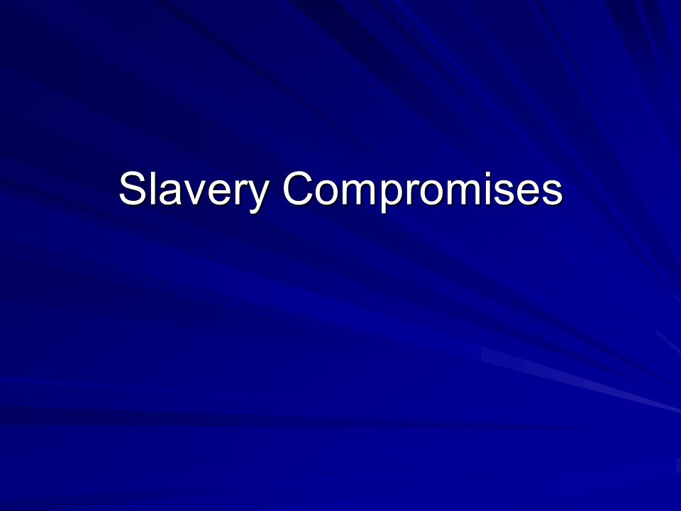Goals: 1.Define compromise. 2. Discuss the various compromises over the issue of slavery.