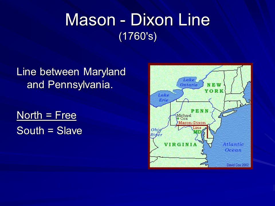 Mason - Dixon Line (1760 s) Line between Maryland and Pennsylvania.