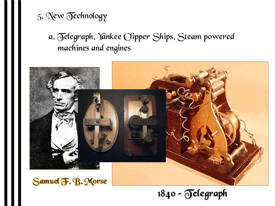 5. New Technology a. Telegraph, Yankee Clipper Ships, Steam powered machines and engines Samuel F.
