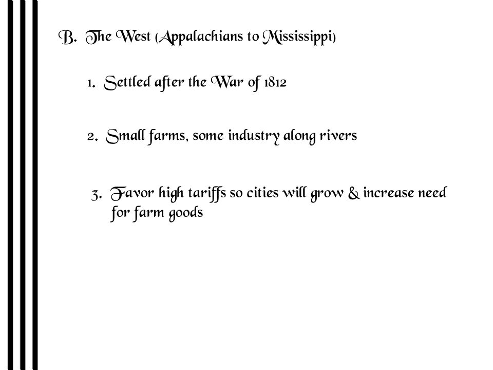 B. The West (Appalachians to Mississippi) 1. Settled after the War of 1812 2.
