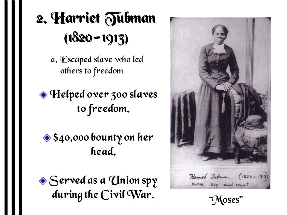 2. Harriet Tubman (1820-1913) Helped over 300 slaves to freedom.