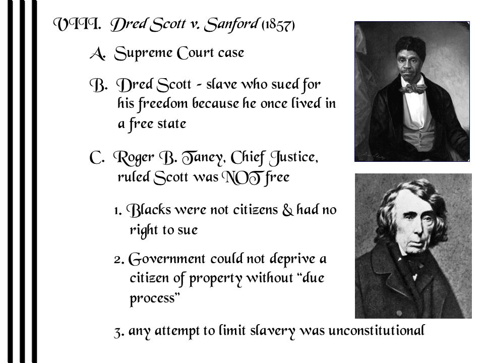 VIII. Dred Scott v. Sanford (1857) A. Supreme Court case B.