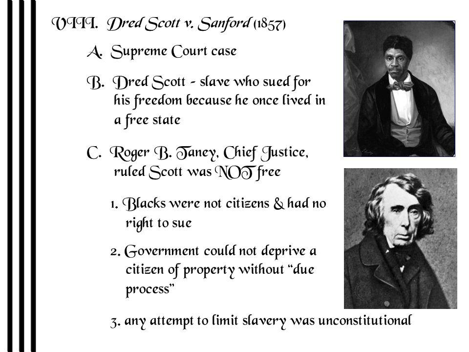 VIII. Dred Scott v. Sanford (1857) A. Supreme Court case B.