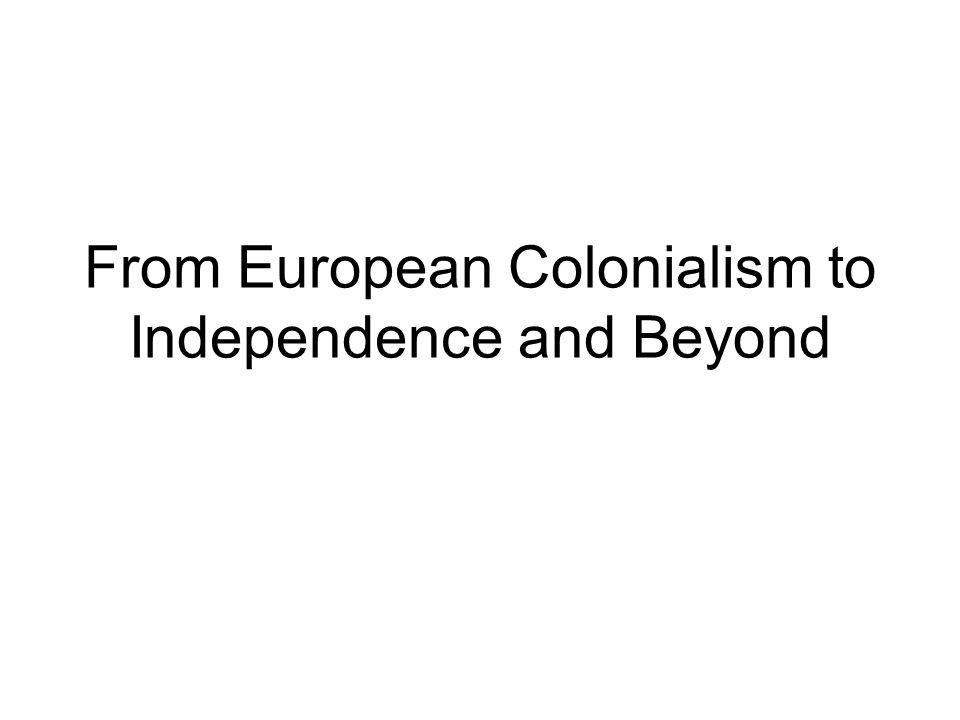From European Colonialism to Independence and Beyond